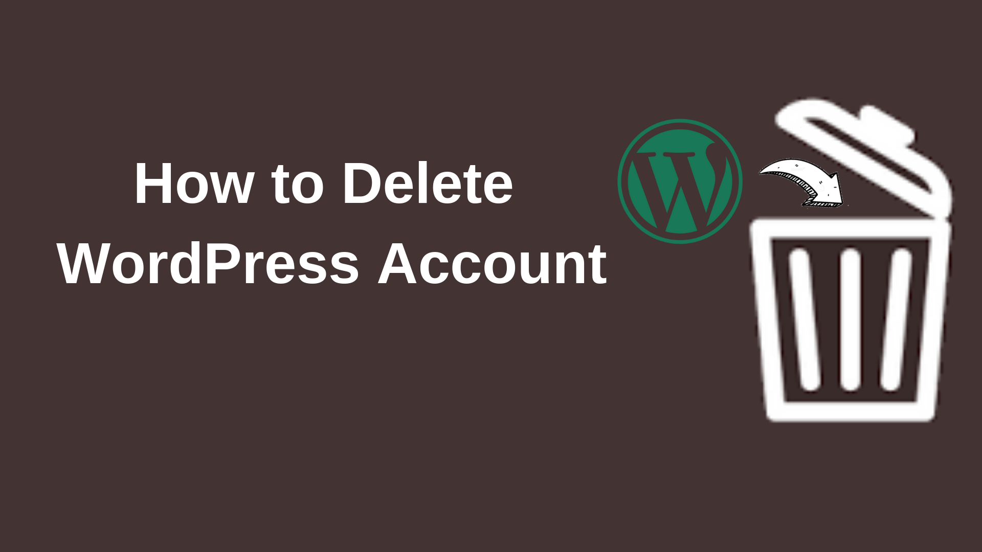 How to Delete WordPress Account – latest updates 2019