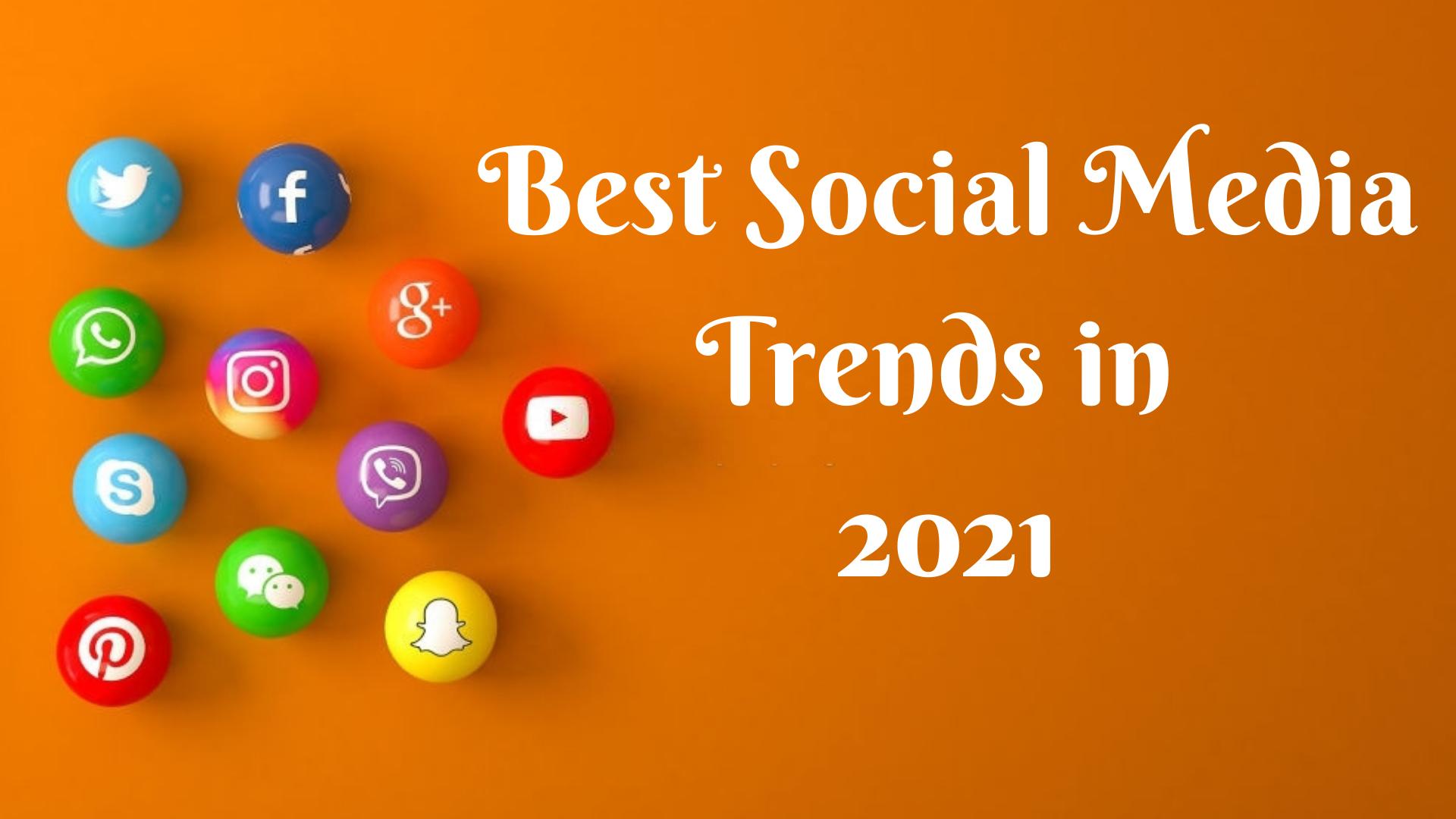 Best Social Media Trends in 2021 - Best  Social Media Trends in 2021