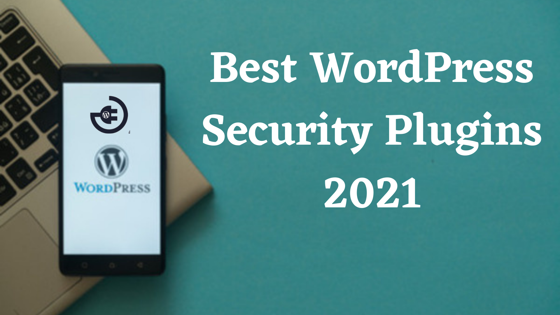 Best WordPress Security Plugins 2021 - Top 5 Recommend Security Plugins for Website [Updated 2021]